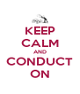 KEEP CALM AND CONDUCT ON - Personalised Poster A4 size