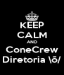 KEEP CALM AND ConeCrew Diretoria \õ/ - Personalised Poster A4 size