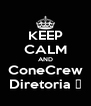 KEEP CALM AND ConeCrew Diretoria ♥ - Personalised Poster A4 size