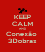 KEEP CALM AND Conexão  3Dobras - Personalised Poster A4 size