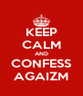 KEEP CALM AND CONFESS AGAIZM - Personalised Poster A4 size