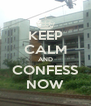 KEEP CALM AND CONFESS NOW - Personalised Poster A4 size