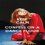 KEEP CALM AND CONFESS ON A DANCE FLOOR - Personalised Poster A4 size
