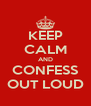 KEEP CALM AND CONFESS OUT LOUD - Personalised Poster A4 size