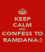 KEEP CALM AND CONFESS TO RAMDANA:) - Personalised Poster A4 size
