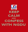 KEEP CALM AND CONFESS WITH NGDU - Personalised Poster A4 size