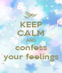 KEEP CALM AND confess your feelings - Personalised Poster A4 size