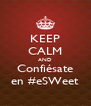 KEEP CALM AND Confiésate en #eSWeet - Personalised Poster A4 size