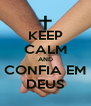 KEEP CALM AND CONFIA EM DEUS - Personalised Poster A4 size