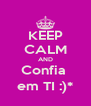 KEEP CALM AND Confia  em TI :)* - Personalised Poster A4 size