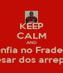 KEEP CALM AND Confia no Fradeira apesar dos arrepios - Personalised Poster A4 size