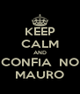 KEEP CALM AND CONFIA  NO MAURO - Personalised Poster A4 size