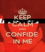 KEEP CALM AND CONFIDE  IN ME - Personalised Poster A4 size
