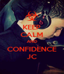 KEEP CALM AND CONFIDENCE JC - Personalised Poster A4 size