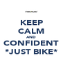 KEEP CALM AND CONFIDENT *JUST BIKE* - Personalised Poster A4 size