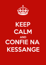 KEEP CALM AND CONFIE NA  KESSANGE - Personalised Poster A4 size