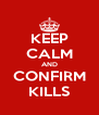 KEEP CALM AND CONFIRM KILLS - Personalised Poster A4 size
