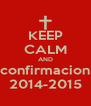 KEEP CALM AND confirmacion 2014-2015 - Personalised Poster A4 size