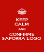 KEEP CALM AND CONFIRME SAPORRA LOGO - Personalised Poster A4 size