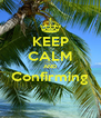 KEEP CALM AND Confirming  - Personalised Poster A4 size