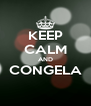 KEEP CALM AND CONGELA  - Personalised Poster A4 size