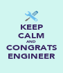 KEEP CALM AND CONGRATS ENGINEER - Personalised Poster A4 size