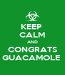 KEEP  CALM AND CONGRATS GUACAMOLE  - Personalised Poster A4 size