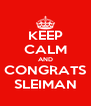 KEEP CALM AND CONGRATS SLEIMAN - Personalised Poster A4 size
