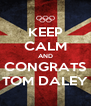 KEEP CALM AND CONGRATS TOM DALEY - Personalised Poster A4 size