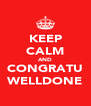 KEEP CALM AND CONGRATU WELLDONE - Personalised Poster A4 size