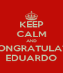 KEEP CALM AND CONGRATULATE EDUARDO - Personalised Poster A4 size