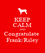 KEEP CALM AND Congratulate  Frank/Riley - Personalised Poster A4 size
