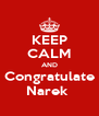 KEEP CALM AND Congratulate Narek  - Personalised Poster A4 size