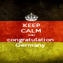 KEEP CALM AND congratulation  Germany  - Personalised Poster A4 size