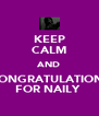 KEEP CALM AND CONGRATULATIONS FOR NAILY  - Personalised Poster A4 size