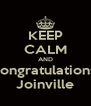 KEEP CALM AND Congratulations  Joinville - Personalised Poster A4 size