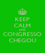 KEEP CALM AND CONGRESSO CHEGOU - Personalised Poster A4 size
