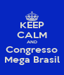 KEEP CALM AND Congresso Mega Brasil - Personalised Poster A4 size