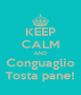 KEEP CALM AND Conguaglio Tosta pane! - Personalised Poster A4 size