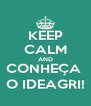 KEEP CALM AND CONHEÇA  O IDEAGRI! - Personalised Poster A4 size