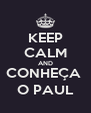 KEEP CALM AND CONHEÇA  O PAUL - Personalised Poster A4 size