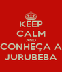 KEEP CALM AND CONHEÇA A JURUBEBA - Personalised Poster A4 size