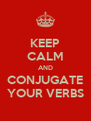 KEEP CALM AND CONJUGATE YOUR VERBS - Personalised Poster A4 size