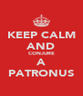 KEEP CALM AND CONJURE A PATRONUS - Personalised Poster A4 size
