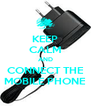 KEEP CALM AND CONNECT THE MOBILE PHONE - Personalised Poster A4 size
