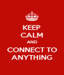KEEP CALM AND CONNECT TO ANYTHING - Personalised Poster A4 size