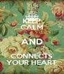 KEEP CALM AND CONNECTS YOUR HEART - Personalised Poster A4 size