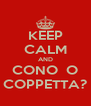KEEP CALM AND CONO  O COPPETTA? - Personalised Poster A4 size