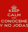 KEEP CALM AND CONOCEME Y NO JODAS - Personalised Poster A4 size