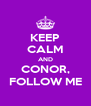 KEEP CALM AND CONOR, FOLLOW ME - Personalised Poster A4 size